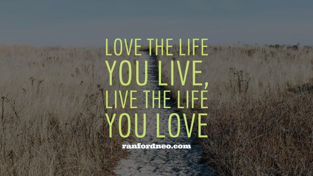 Love the Life You Live, Live the Life You Love