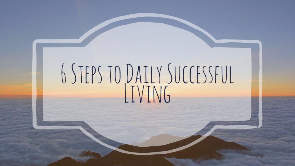 6 Steps to Daily Successful Living Article