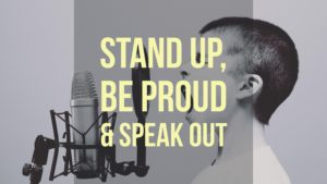 Stand Up, Be Proud & Speak Out